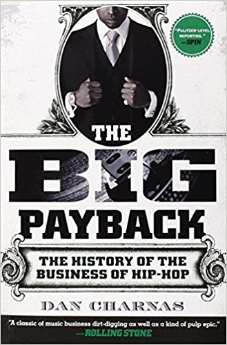Big Payback: The History of The Business of Hiphop By Stephen Witt