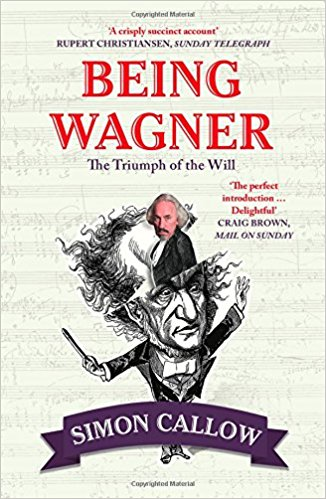 Being Wagner: The Triumph of Will by Simon Callow