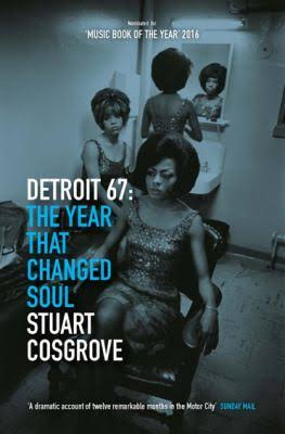 Detroit 67: The Year That Changed Soul by Stuart Cosgrove
