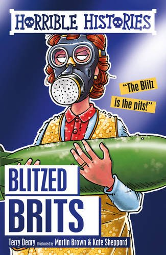Cover to the children's book Horrible Histories: Blitzed Brits by Terry Deary. A cartoon woman wearing a gas mask and holding a bomb are in front of a blue background.