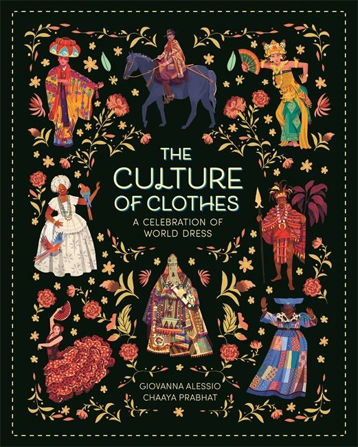 A cover for the book, The Culture of Clothes. Drawn images of different cultures clothes including flamenco dressed, kimonos, and traditional African tribal clothing, on a black background.