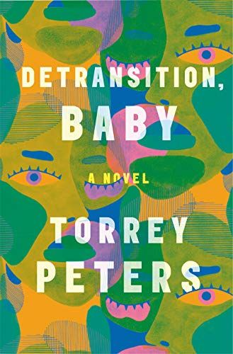 The cover of the book 'Detransition Baby' by Torrey Peters it features white text over overlapping green, yellow and purple illustrations of faces.