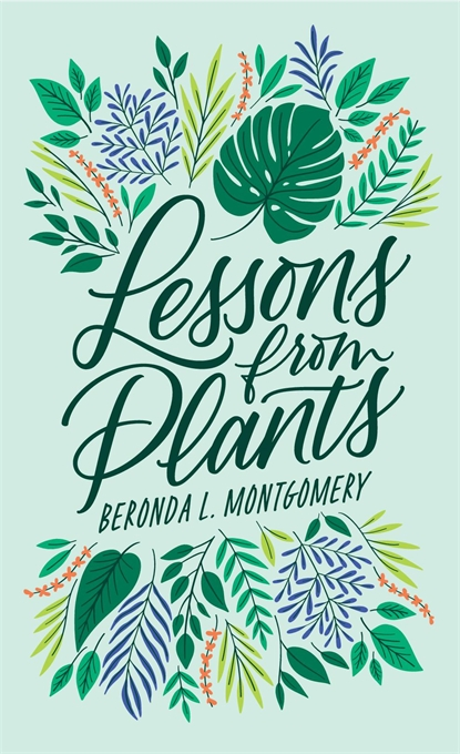 The cover of the book 'Lessons from Plants' by Beroda L. Montgomery. It features green cursive writing surrounded by illustrations of leaves on a light green background.