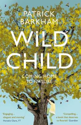 The cover of the book 'Wild Child' by Patrick Barkham it features white text over a background of a tree illustration.