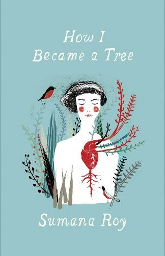 The cover of the book 'How I Became a Tree' by Sumana Roy. It features white text on a teal blue background around an illustration os a woman. Out of the woman's heart plants are growing.