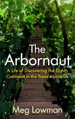 The cover of the book 'The Arbornaut' by Meg Lowman it features white and yellow text on an illustrated background. The background is an illustration of a bridge leading through the treetops.