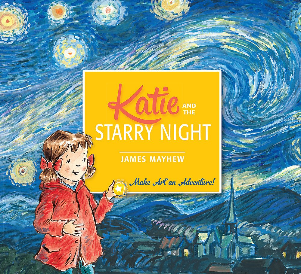 The cover of the book 'Katie and the Starry Night' by James Mayhew. It features an illustrated little girl over an illustration of Van Gogh's Starry Night painting.