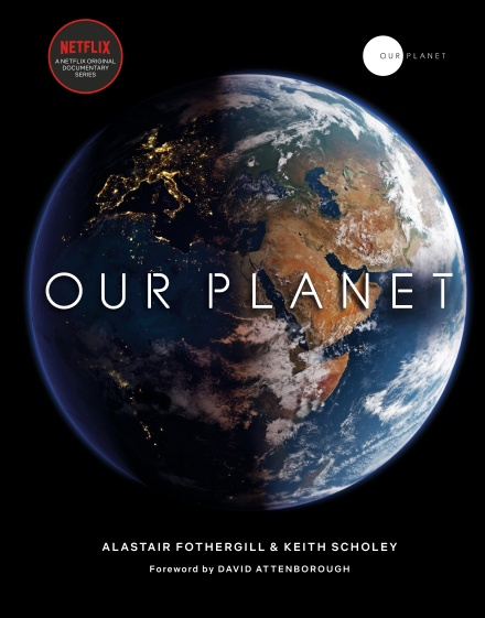 The cover of 'Our Planet' by Alastair Fothergill, Keith Scholey, Fred Pearce and David Attenborough. It shows white title text over a photograph of earth.