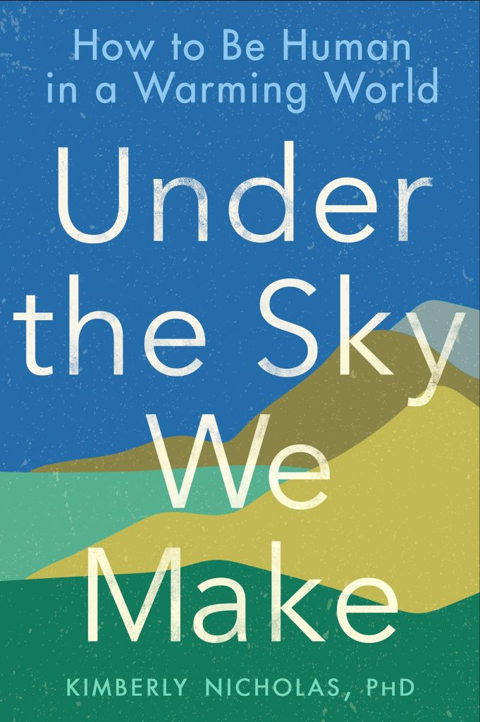 The cover of 'Under the Sky We Make' by Kimberly Nicholas. I features white text over a colour block illustration of a landscape.