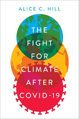 The cover of the book 'The Fight For Climate After Covid-19' by Alice C. Hill. It shows the title in white text over overlapping images of the planet, an orange planet, and an illustration of a virus.