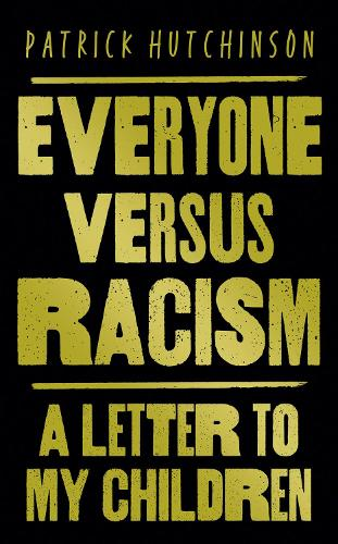 The cover of the book 'Everyone Versus Racism: A Letter to My Children' by Patrick Hutchinson featuring gold lettering on a black background.