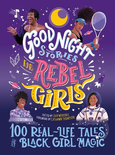 The cover of 'Good Night Stories for Rebel Girls: 100 Real-Life Tales of Black Girl Magic' by various authors featuring multi-coloured text on a purple background.