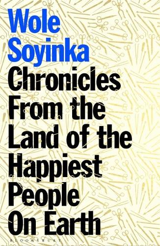 The cover of the book 'Chronicles from the Land of the Happiest People on Earth' by Wole Soyinka featuring blue and black lettering on a beige patterned background.